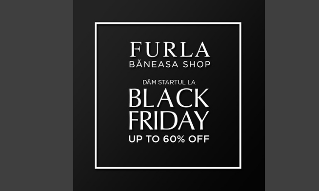 E Black Friday la FURLA Baneasa!