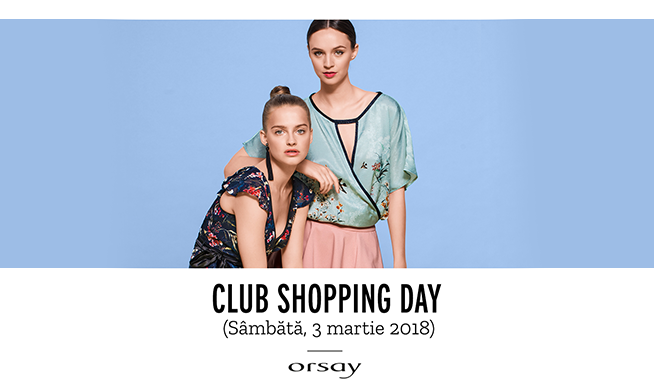 Orsay - Club Shopping Day sâmbătă, 3 martie